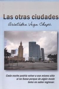 Las otras ciudades (Publicaciones EntreLíneas, 2014) de Aristides Vega Chapú