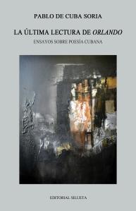 La última lectura de Orlando. Ensayos sobre poesía cubana (Editorial Silueta, 2015)
