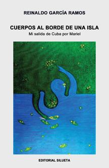 Cuerpos al borde de una isla: mi salida de Cuba por Mariel (Editorial Silueta, 2010)